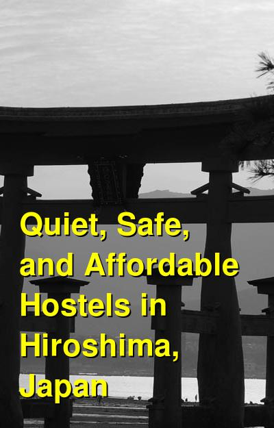Quiet, Safe, and Affordable Hostels in Hiroshima, Japan | Budget Your Trip