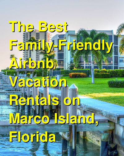 The 12 Best Family-Friendly VRBO & Airbnb Vacation Rentals on Marco Island, Florida | Budget Your Trip