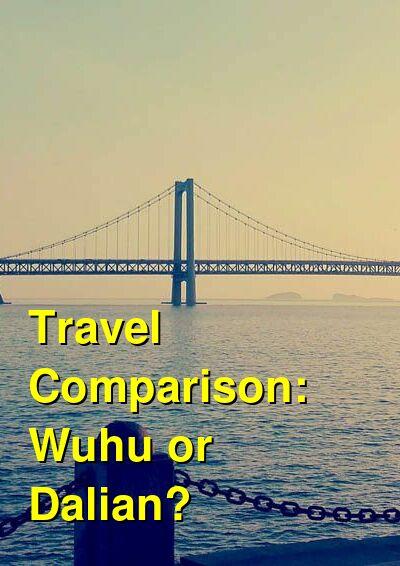 Wuhu vs. Dalian Travel Comparison
