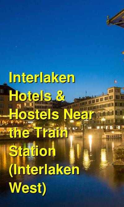Interlaken Hotels & Hostels Near the Train Station (Interlaken West) | Budget Your Trip