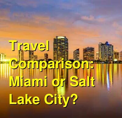 Miami vs. Salt Lake City Travel Comparison