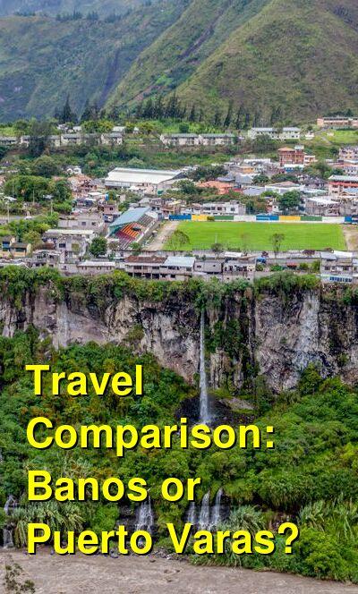 Banos vs. Puerto Varas Travel Comparison