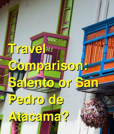 Salento vs. San Pedro de Atacama Travel Comparison