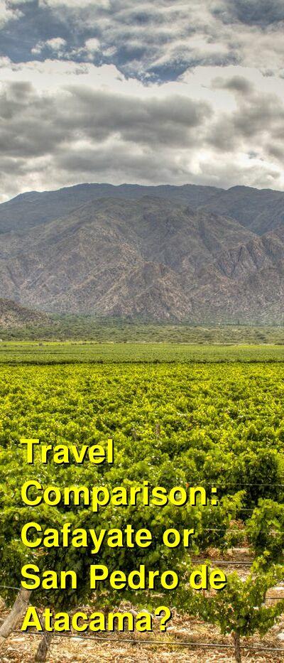 Cafayate vs. San Pedro de Atacama Travel Comparison