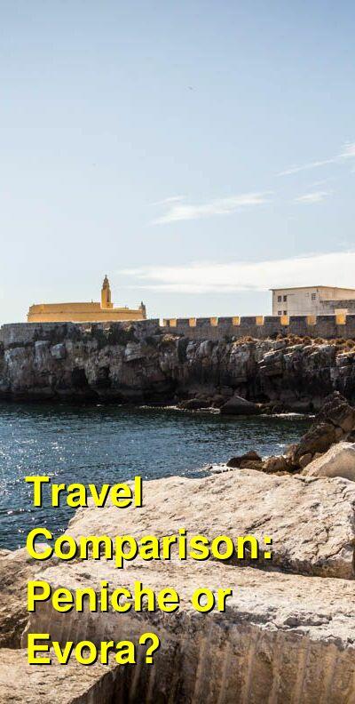 Peniche vs. Evora Travel Comparison