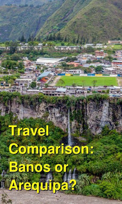 Banos vs. Arequipa Travel Comparison