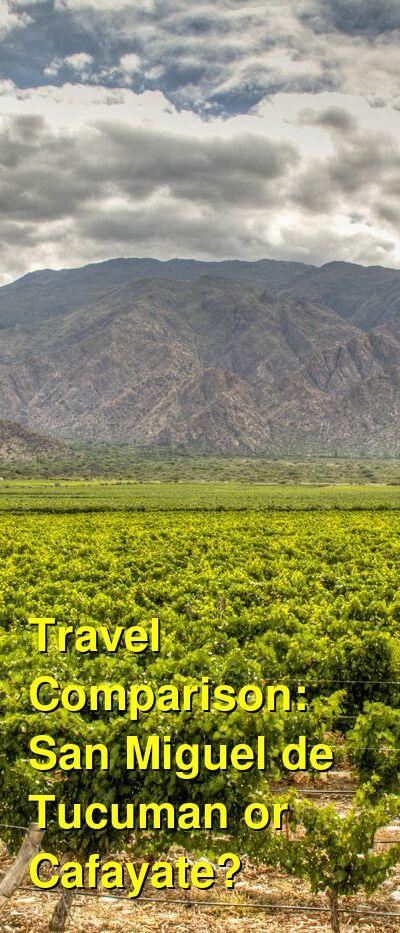 San Miguel de Tucuman vs. Cafayate Travel Comparison