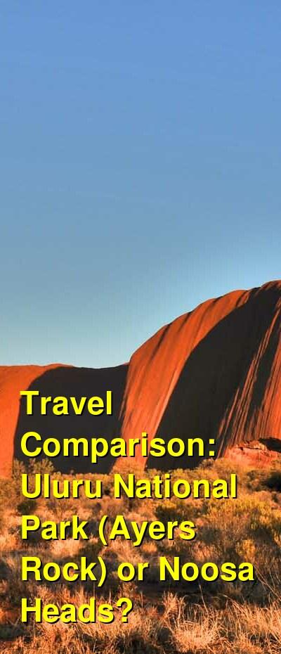 Uluru National Park (Ayers Rock) vs. Noosa Heads Travel Comparison