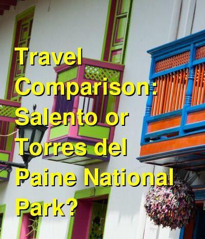 Salento vs. Torres del Paine National Park Travel Comparison