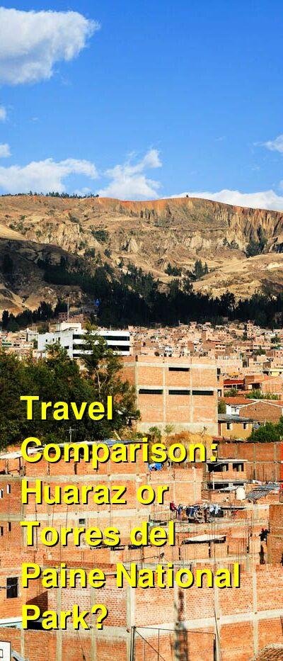 Huaraz vs. Torres del Paine National Park Travel Comparison