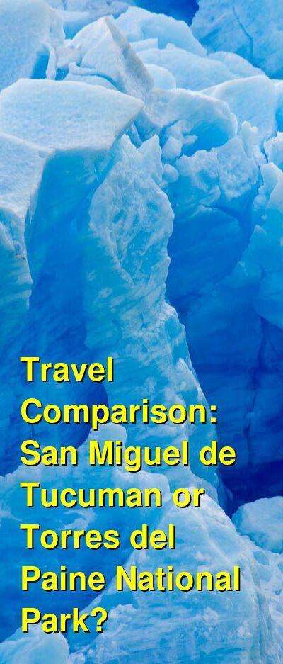 San Miguel de Tucuman vs. Torres del Paine National Park Travel Comparison