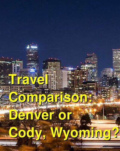 Denver vs. Cody, Wyoming Travel Comparison