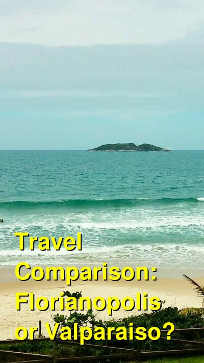 Florianopolis vs. Valparaiso Travel Comparison