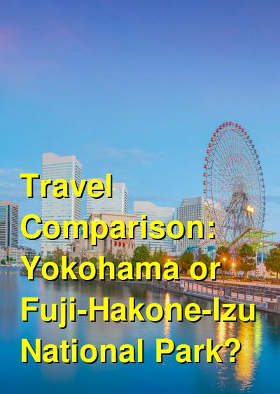 Yokohama vs. Fuji-Hakone-Izu National Park Travel Comparison