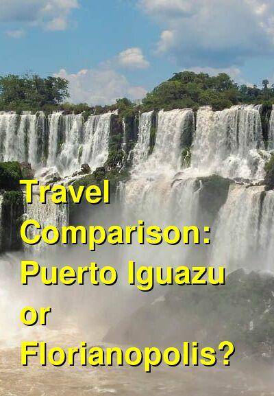 Puerto Iguazu vs. Florianopolis Travel Comparison
