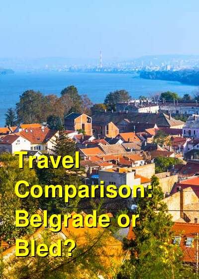 Belgrade vs. Bled Travel Comparison
