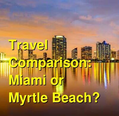Miami vs. Myrtle Beach Travel Comparison