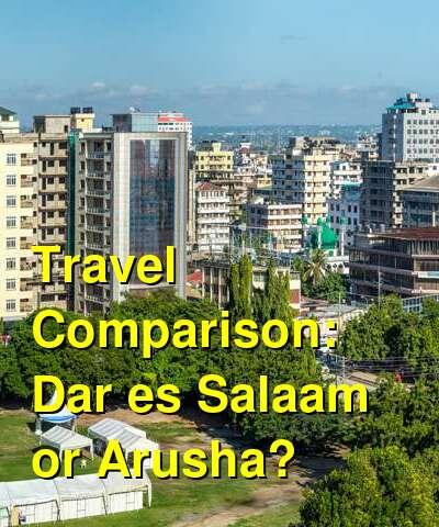 Dar es Salaam vs. Arusha Travel Comparison