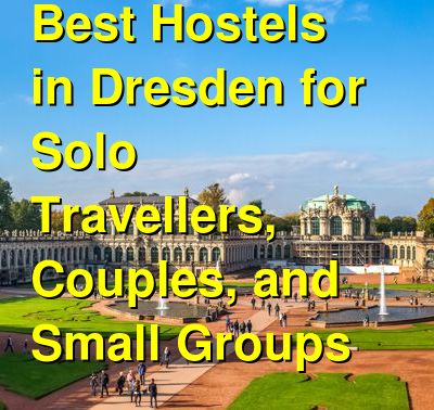 Best Hostels in Dresden for Solo Travellers, Couples, and Small Groups | Budget Your Trip