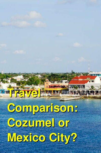 Cozumel vs. Mexico City Travel Comparison