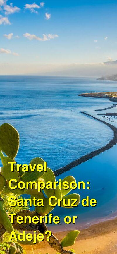 Santa Cruz de Tenerife vs. Adeje Travel Comparison