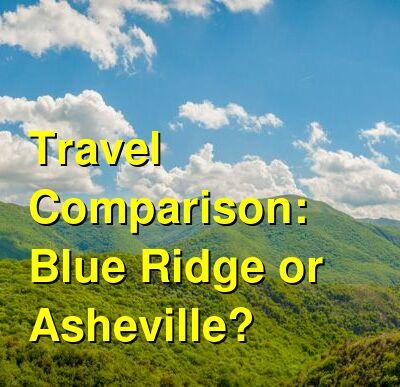 Blue Ridge vs. Asheville Travel Comparison
