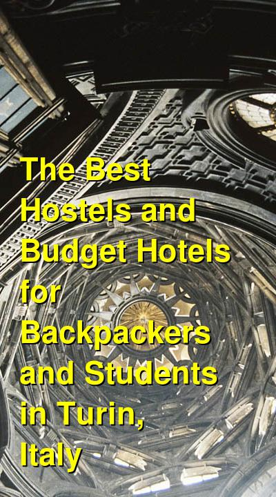 The Best Hostels and Budget Hotels for Backpackers and Students in Turin, Italy | Budget Your Trip
