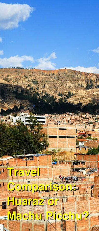 Huaraz vs. Machu Picchu Travel Comparison