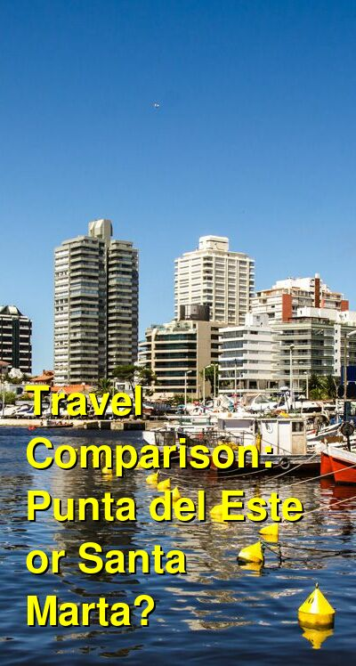 Punta del Este vs. Santa Marta Travel Comparison