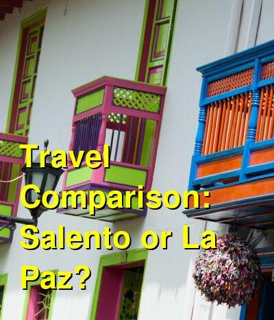 Salento vs. La Paz Travel Comparison