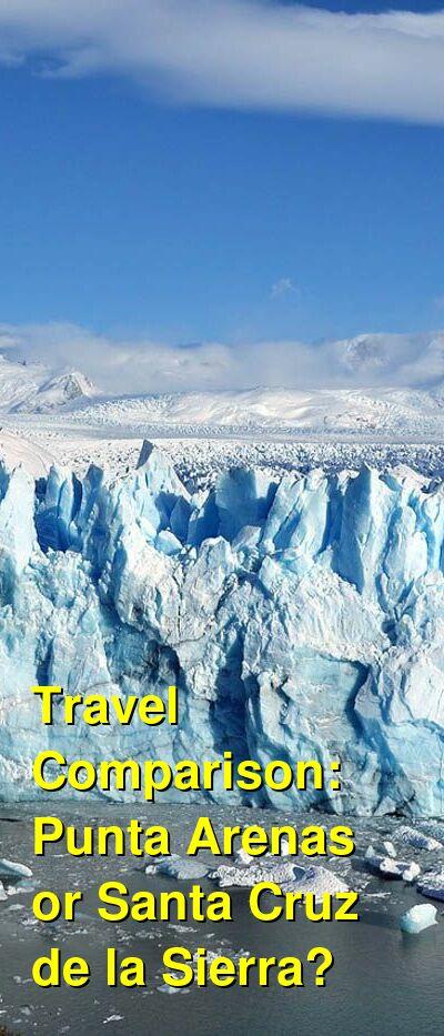 Punta Arenas vs. Santa Cruz de la Sierra Travel Comparison