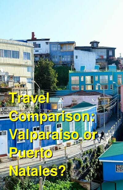 Valparaiso vs. Puerto Natales Travel Comparison