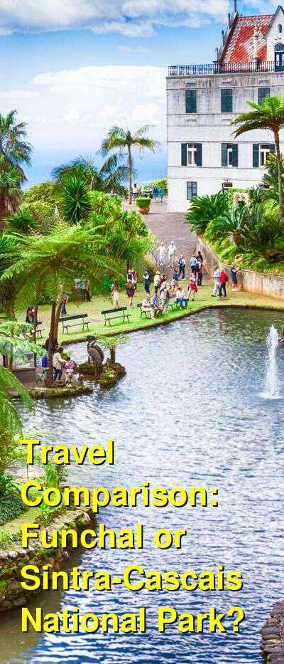Funchal vs. Sintra-Cascais National Park Travel Comparison