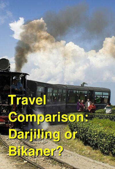 Darjiling vs. Bikaner Travel Comparison
