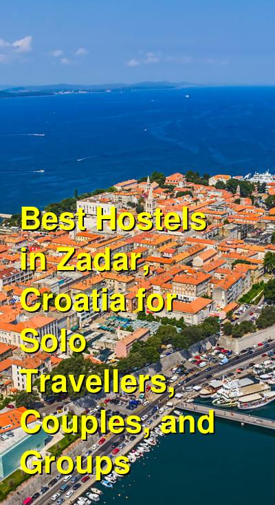 Best Hostels in Zadar, Croatia for Solo Travellers, Couples, and Groups | Budget Your Trip