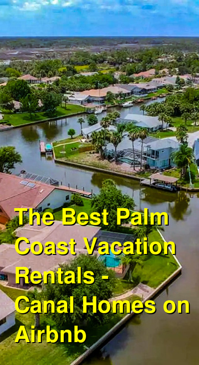 The Best Palm Coast Vacation Rentals - Canal Homes on Airbnb & VRBO | Budget Your Trip