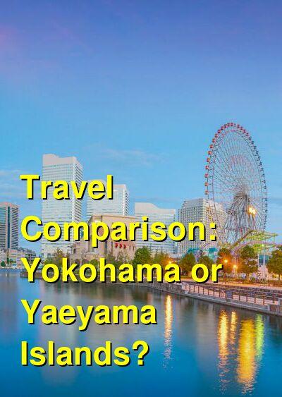Yokohama vs. Yaeyama Islands Travel Comparison