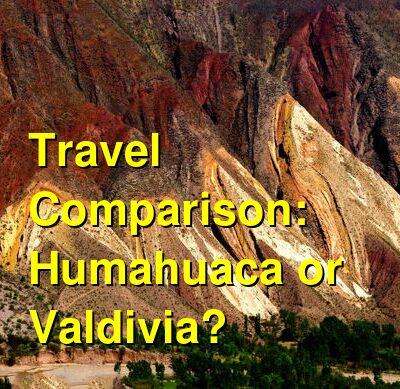 Humahuaca vs. Valdivia Travel Comparison