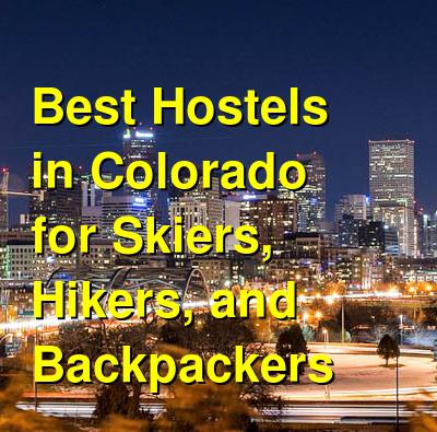 Best Hostels in Colorado for Skiers, Hikers, and Backpackers | Budget Your Trip