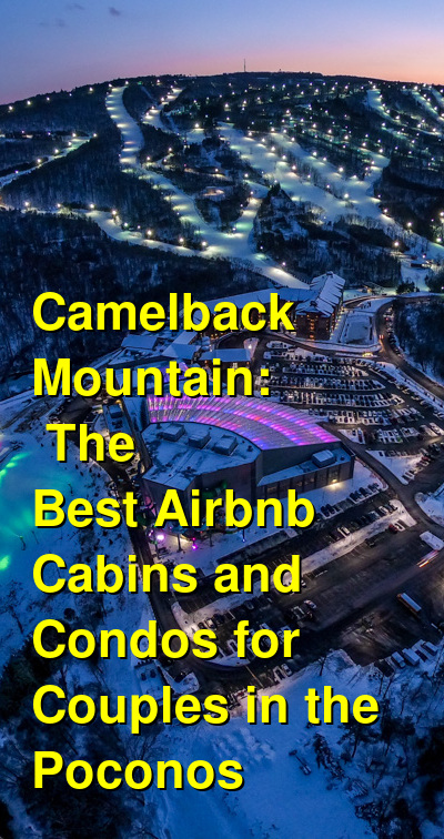 Camelback Mountain: The Best Airbnb Cabins and Condos for Couples in the Poconos | Budget Your Trip