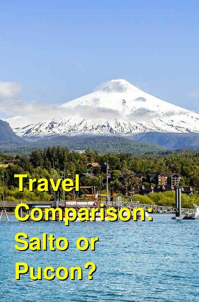 Salto vs. Pucon Travel Comparison