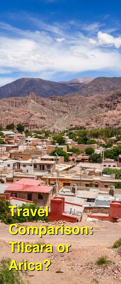 Tilcara vs. Arica Travel Comparison