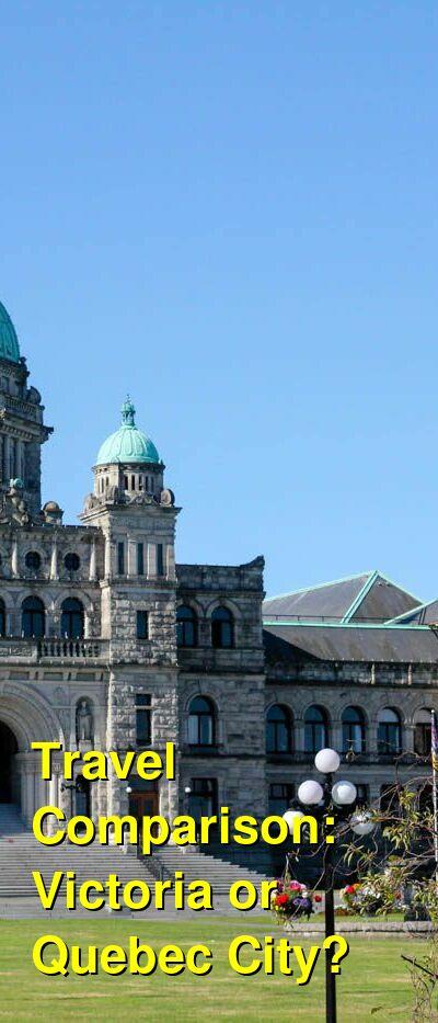 Victoria vs. Quebec City Travel Comparison
