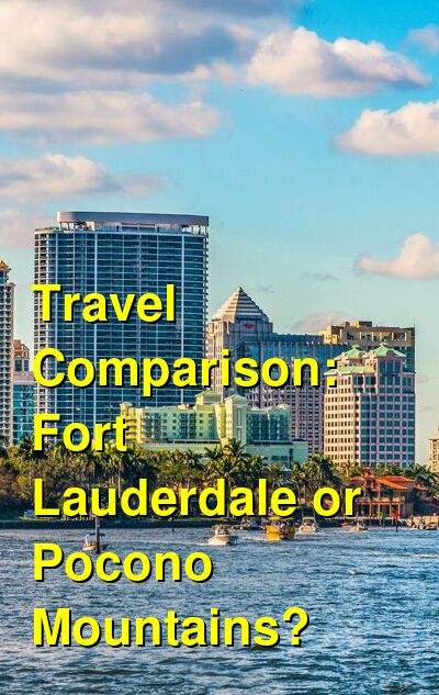 Fort Lauderdale vs. Pocono Mountains Travel Comparison