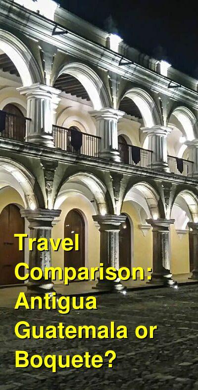 Antigua Guatemala vs. Boquete Travel Comparison