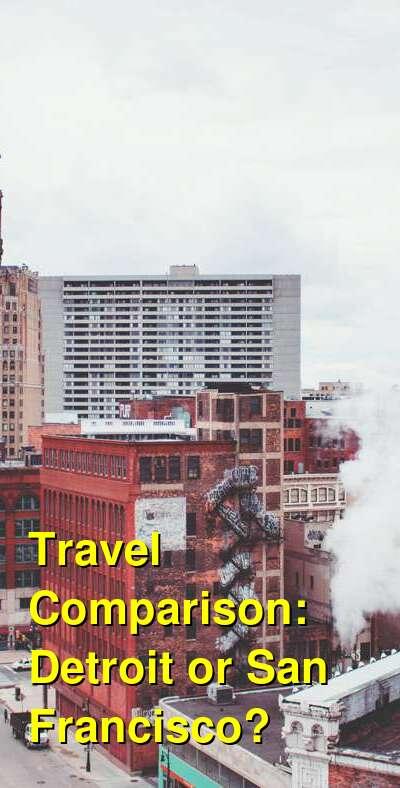 Detroit vs. San Francisco Travel Comparison