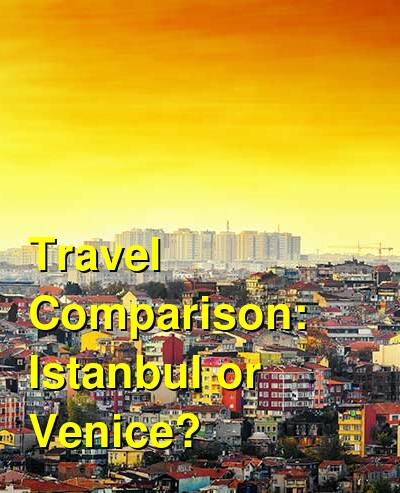 Istanbul vs. Venice Travel Comparison