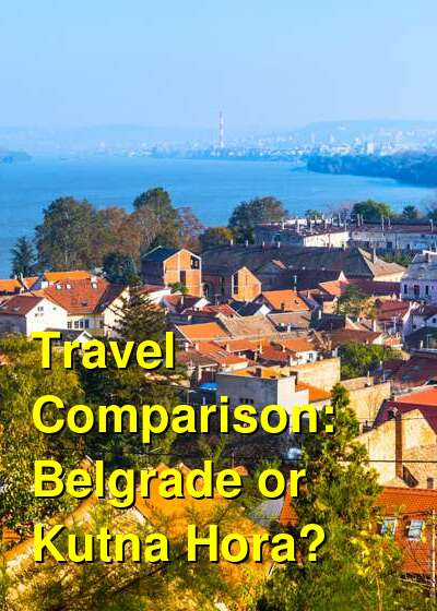 Belgrade vs. Kutna Hora Travel Comparison