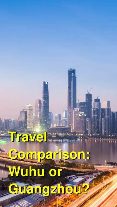 Wuhu vs. Guangzhou Travel Comparison
