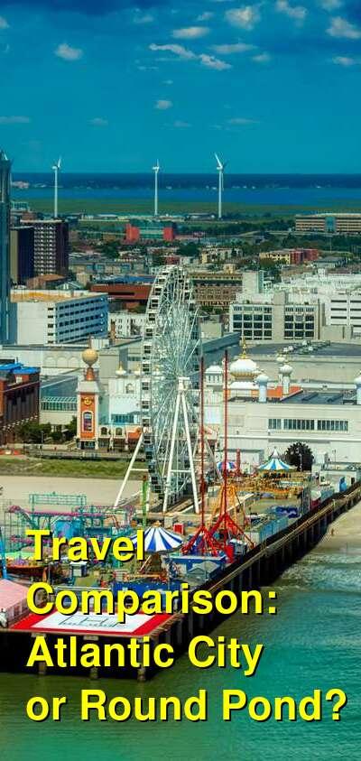 Atlantic City vs. Round Pond Travel Comparison